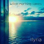 Ilyria When Morning Comes